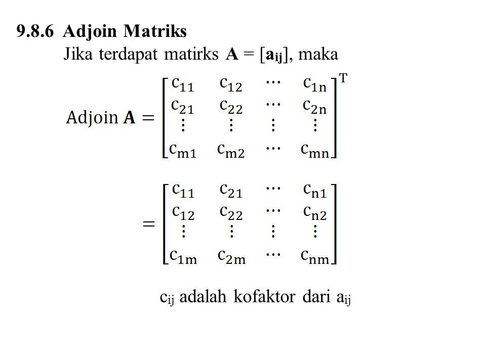 9.8.6 Adjoin Matriks Jika terdapat matirks A = [aij], maka cij adalah kofaktor dari aij